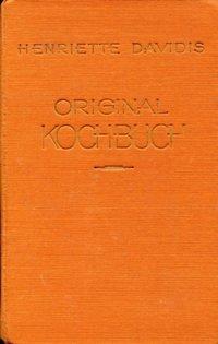 Henriette Davidis Original- Kochbuch für die einfache und reiche Küche - Neu bearbeitet von Nanette Burg - Nebst einem Jahresspeisezettel von derselben