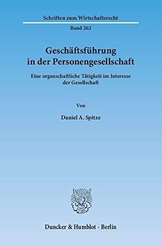 Geschäftsführung in der Personengesellschaft.: Eine organschaftliche Tätigkeit im Interesse der Gesellschaft. (Schriften zum Wirtschaftsrecht)