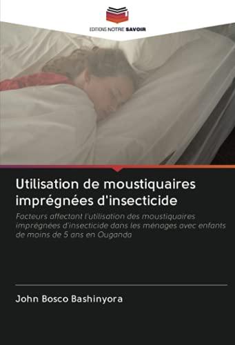 Utilisation de moustiquaires imprégnées d'insecticide: Facteurs affectant l'utilisation des moustiquaires imprégnées d'insecticide dans les ménages avec enfants de moins de 5 ans en Ouganda