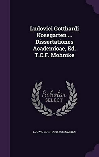Ludovici Gotthardi Kosegarten ... Dissertationes Academicae, Ed. T.C.F. Mohnike