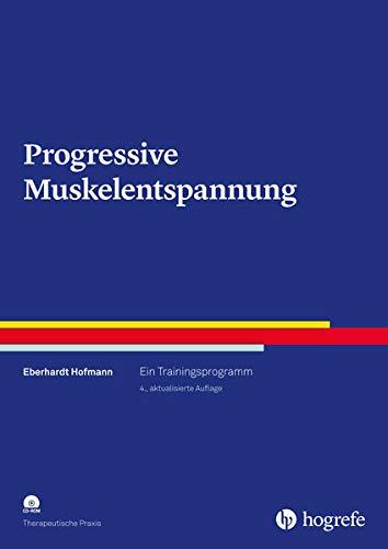 Progressive Muskelentspannung: Ein Trainingsprogramm (Therapeutische Praxis)
