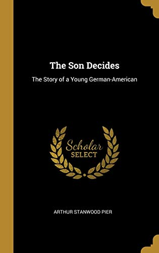 The Son Decides: The Story of a Young German-American