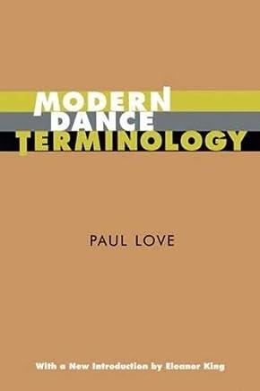 Modern Dance Terminology: The ABCs of Modern Dance As Defined by Its Originators