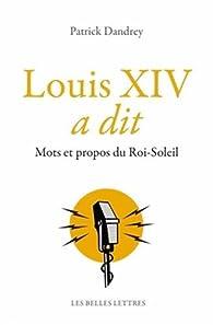 Louis XIV a dit: Mots et propos du Roi-Soleil par Patrick Dandrey
