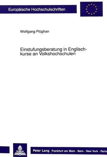 Einstufungsberatung in Englischkurse an Volkshochschulen (Europäische Hochschulschriften / European University Studies / Publications Universitaires ... / Série 21: Linguistique, Band 91)