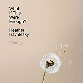 What If This Were Enough?     Essays              By:                                                                                                                                 Heather Havrilesky                               Narrated by:                                                                                                                                 Heather Havrilesky                      Length: 6 hrs and 50 mins     38 ratings     Overall 3.9