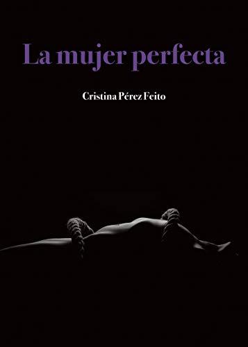 La mujer perfecta de Cristina Pérez Feito