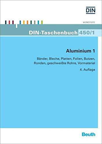 Aluminium 1: Bänder, Bleche, Platten, Folien, Butzen, Ronden, geschweißte Rohre, Vormaterial (DIN-Taschenbuch)