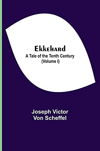Ekkehard; A Tale Of The Tenth Century (Volume I)