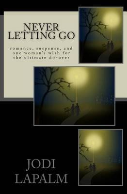 [(Never Letting Go : Romance, Suspense, and One Woman's Wish for the Ultimate Do-Over)] [By (author) Jodi Lapalm] published on (April, 2015)