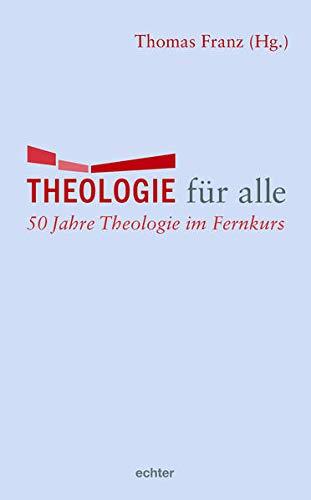 Theologie für alle: 50 Jahre Theologie im Fernkurs