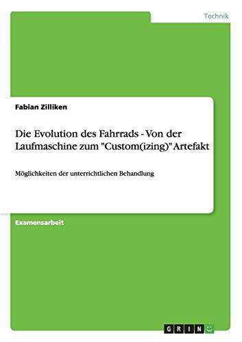 """Die Evolution des Fahrrads - Von der Laufmaschine zum \""""Custom(izing)\"""" Artefakt: Möglichkeiten der unterrichtlichen Behandlung"""