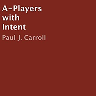 A-Players with Intent                   By:                                                                                                                                 Paul J. Carroll                               Narrated by:                                                                                                                                 Scott Ellis                      Length: 2 hrs and 37 mins     Not rated yet     Overall 0.0