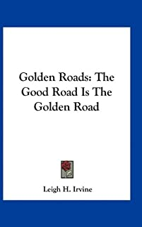 Golden Roads: The Good Road Is the Golden Road