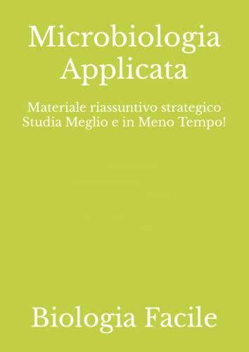 Microbiologia Applicata: Materiale riassuntivo strategico Studia Meglio e in Meno Tempo!