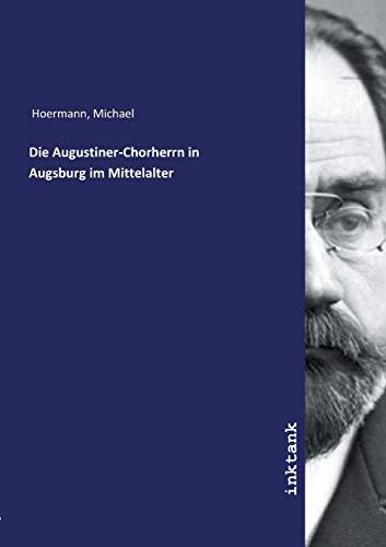 Die Augustiner-Chorherrn in Augsburg im Mittelalter