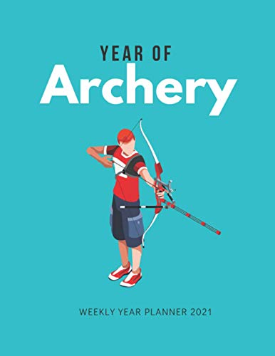YEAR OF ARCHERY WEEKLY YEAR PLANNER 2021: Year Planner 2021-2022 for Archery events, meetings, shows - 8.5 x 11 Calendar Diary (Gift for Archer)