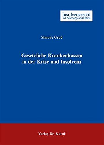 Gesetzliche Krankenkassen in der Krise und Insolvenz (Insolvenzrecht in Forschung und Praxis)