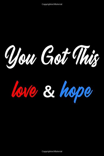 you got this love & hope: Motivational Journal and Diary for women and man's (Girls or Boys) - 120 Page - [ 6 x 9 inch ]