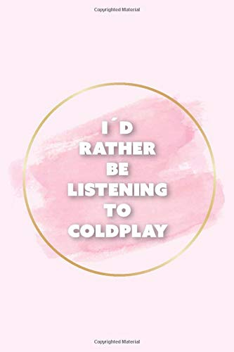 I'd rather be listening to Coldplay: A Coldplay Merch Notebook Gift Journal