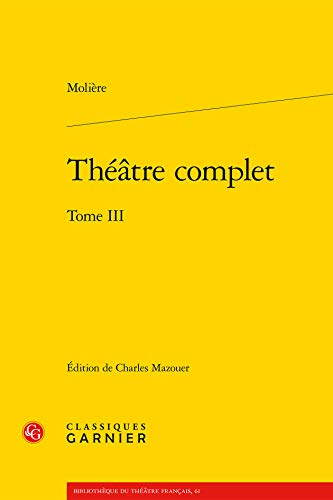Theatre Complet: Tome III (Bibliotheque Du Theatre Francais, Band 61)