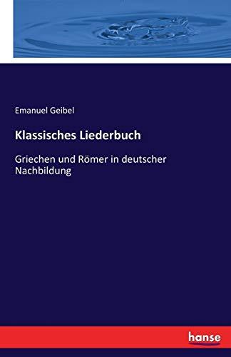Klassisches Liederbuch: Griechen und Römer in deutscher Nachbildung