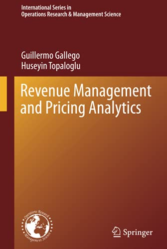 Compare Textbook Prices for Revenue Management and Pricing Analytics International Series in Operations Research & Management Science, 279 1st ed. 2019 Edition ISBN 9781493996049 by Gallego