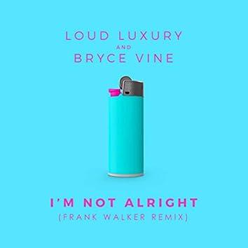 I'm Not Alright (Frank Walker Remix)
