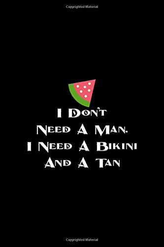 I Don't Need A Man, I Need A Bikini And A Tan: Notebook Journal Composition Blank Lined Diary Notepad 120 Pages Paperback Black Solid Bikini