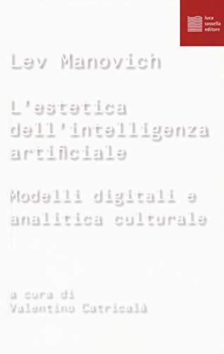 L'estetica dell'intelligenza artificiale. Modelli digitali e analitica culturale