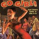 Go Girl! Soul Sisters Tellin' It Like It Is