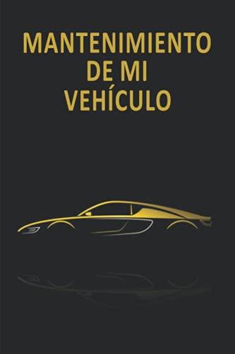 Mantenimiento De Mi Vehículo: Libro de Registro de Reparación y Mantenimiento del Automóvil   Cuaderno de Servicio del Automóvil   Cuaderno de Cambio ... Automóvil   Automóvil, Camión o Motocicleta