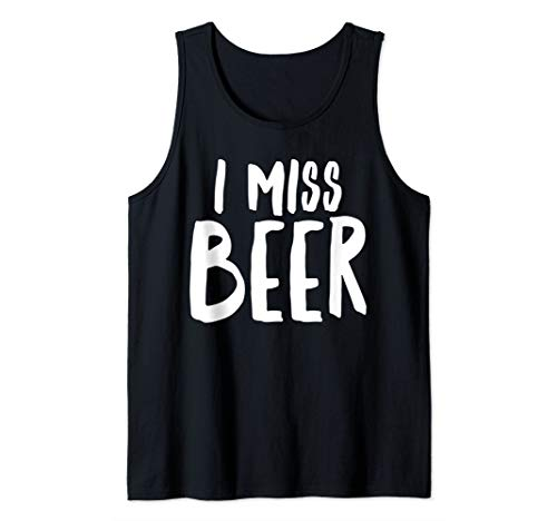 Funny Pregnancy I Miss Beer Tank Top