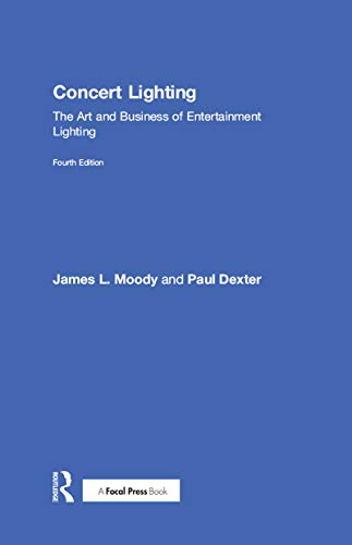 Compare Textbook Prices for Concert Lighting: The Art and Business of Entertainment Lighting 4 Edition ISBN 9781138942912 by Moody, James,Dexter, Paul