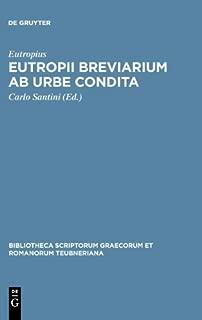 Breviarium Ab Urbe Condita (Bibliotheca scriptorum Graecorum et Romanorum Teubneriana) by Eutropius (1992) Hardcover