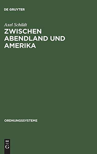 Zwischen Abendland und Amerika: Studien zur westdeutschen Ideenlandschaft der 50er Jahre (Ordnungssysteme, Band 4)