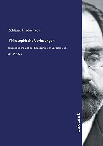 Philosophische Vorlesungen: Insbesondere ueber Philosophie der Sprache und des Wortes