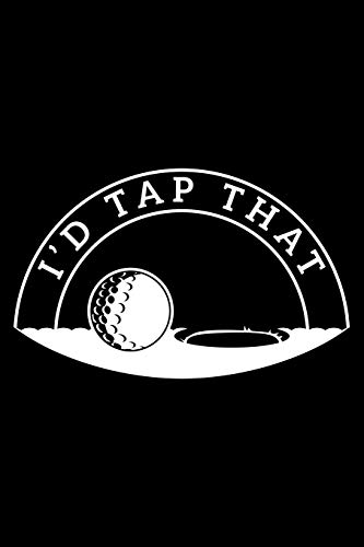 I'd Tap That: Funny Golf Themed Lined Notebook Journal Diary 6x9