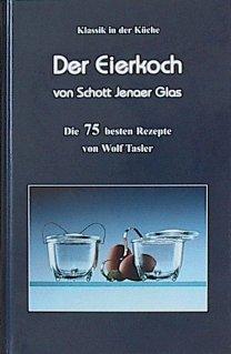 Der Eierkoch von Schott Yenaer Glas: Die 75 besten Rezepte