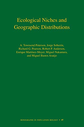 Ecological Niches and Geographic Distributions (MPB-49) (Monographs in Population Biology)
