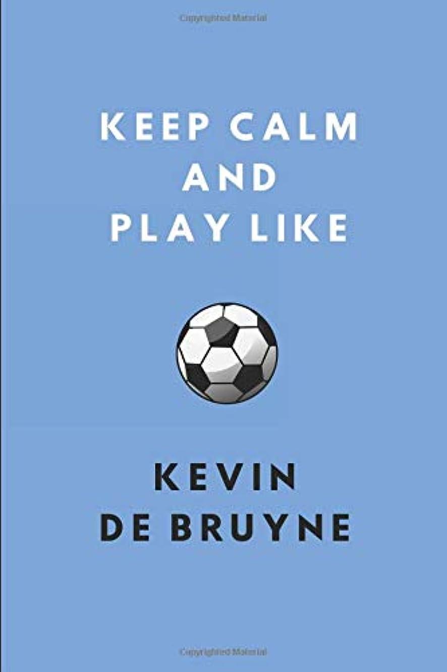 チケットアナウンサーゼロKeep Calm And Play Like Kevin De Bruyne: A Weekly Planner For 2019 - 2020