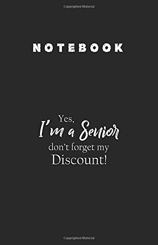 Notebook: Funny Senior Citizen Discount Novelty Old Age Humor 5.5''x8.5'' Lined Pages Notebook White Paper Blank Journal with Black Cover for Kids or Men and Women