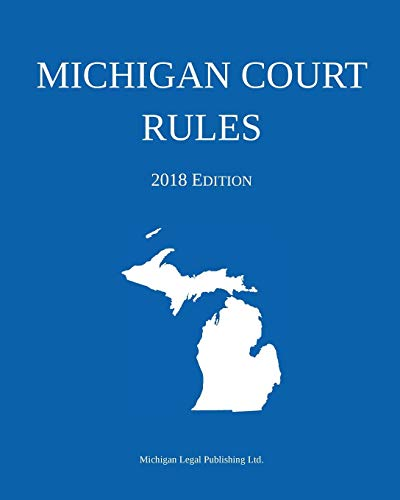 Compare Textbook Prices for Michigan Court Rules; 2018 Edition 2018 ed. Edition ISBN 9781640020320 by Michigan Legal Publishing Ltd.