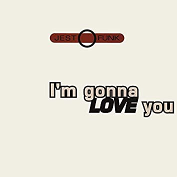 I'm Gonna Love You
