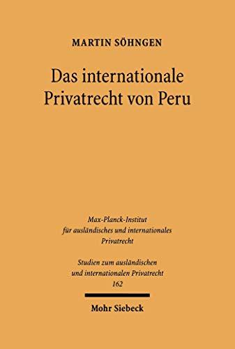Das internationale Privatrecht von Peru: Unter Einschluss der Anerkennung ausländischer Entscheidungen (Studien zum ausländischen und internationalen Privatrecht 162)