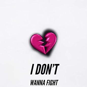 I DON'T WANNA FIGHT