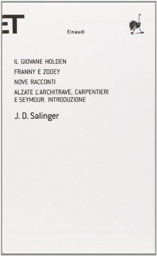 Il giovane Holden-Franny e Zooey-Nove racconti-Alzate l'architrave, carpentieri e Seymour. Introduzione