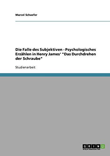 Die Falle des Subjektiven - Psychologisches Erzählen in Henry James'