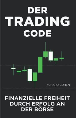 Der Trading-Code: Finanzielle Freiheit durch Erfolg an der Börse