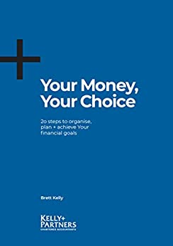 Your Money, Your Choice: 20 Steps to Organise, Plan and Achieve Your Financial Goals by [Brett Kelly]
